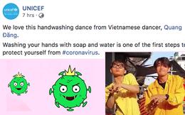 """UNICEF chia sẻ clip """"vũ điệu rửa tay"""" phòng Virus Corona của Quang Đăng và khen hết lời, Việt Nam đưa """"Ghen Cô Vy"""" viral khắp thế giới luôn rồi!"""