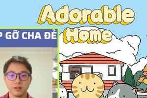 """""""Cha đẻ"""" Adorable Home lộ diện: Khẳng định rất bất ngờ vì game đầu tiên lập trình đã được nhiều người yêu thích"""