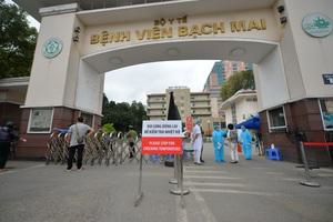 Toàn cảnh dịch Covid-19 tại Bệnh viện Bạch Mai trong 10 ngày qua: Từ 2 ca đầu tiên đến