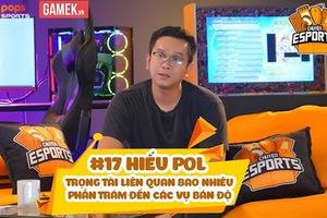 Chuyện Esports: Hiếu Pol - Trọng tài liên quan bao nhiêu phần trăm đến các vụ bán độ