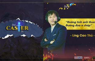 Best Caster VN: So trình 'khét lẹt', Ling Cao Thủ lên ngôi vua solo của làng BLV LMHT Việt
