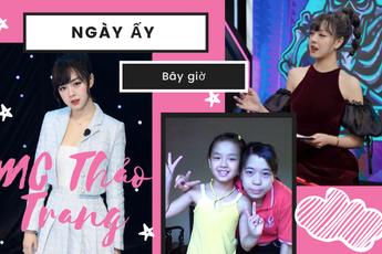 """Ngày ấy - Bây giờ: MC Thảo Trang và hành trình nhuộm sắc của """"bông hồng gai"""""""
