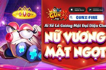 Giải thưởng 200 triệu VNĐ, GunX: Fire chính thức khởi động Nữ Vương Mật Ngọt truy tìm gương mặt đại diện
